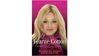Fearne Cotton: The Biography